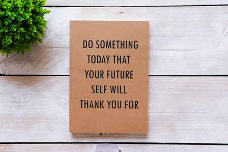 Inspirational quote - Do something today that your future self will you for