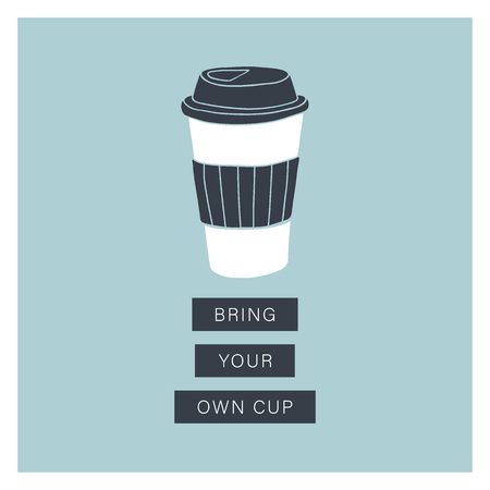 Bring your own cup. Eco living, plastic free. Vector hand drawn illustration