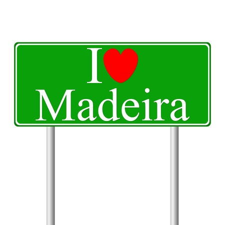 madeira: I love Madeira, concept road sign isolated on white background Illustration