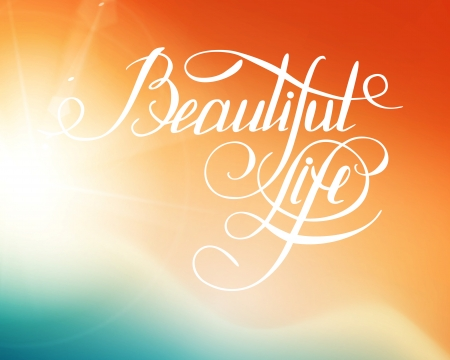 Beatiful Life! - calligraphic words and bokeh. Vector illustration.