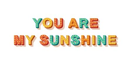 You are my sunshine. Motivational poster design, retro font colorful typography. Text lettering, inspirational positive saying. Quote typographic template, vector illustration. 일러스트