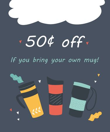 Bring your own mug and get a discount. Flyer with reusable termo cups and text. Promo action banner for coffee house and cafe. Hand drawn vector illustration