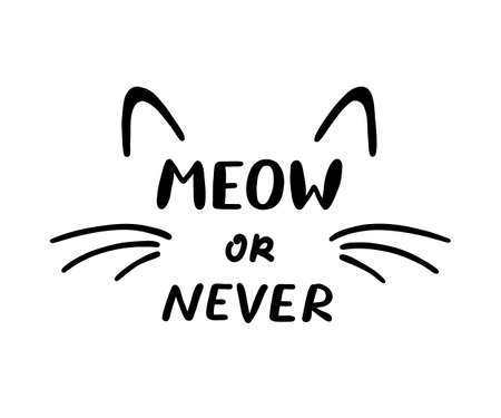 Meow or Never phrase and cat ears and whiskers. Cute cat poster with lettering. Vector illustration on white background
