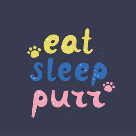 Eat sleep purr. Cats lettering. Funny stylized typography. Hand drawn vector illustration