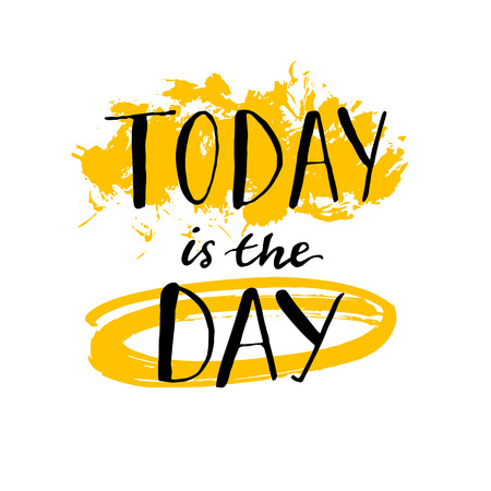 Today is the day - motivational quote poster. Handwritten calligraphy with pen nib, black ink letters with yellow watercolor splashes.  Vettoriali