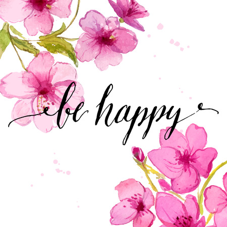 grunge floral: Handwritten calligraphy text be happy at watercolor cherry flowers background. Vector greeting card design.