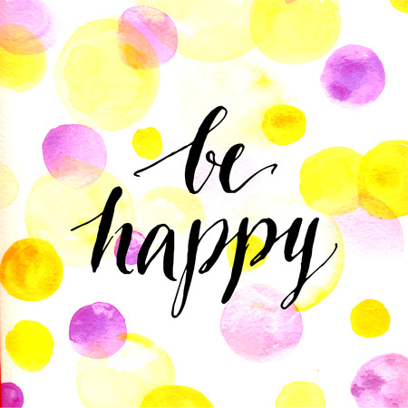 Modern calligraphy inspirational quote - be happy - at pink and yellow watercolor dots background