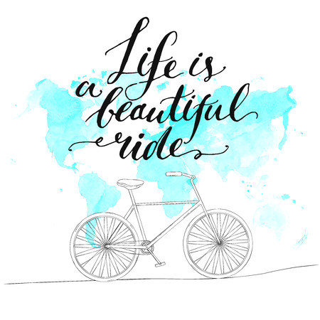Inspirational quote - life is a beautiful ride. Handwritten modern calligraphy poster with watercolor blue world map and hand drawn bicycle.