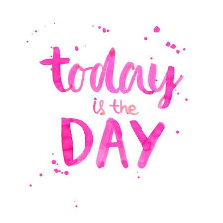 word: Today is the day - motivational quote poster. Hand lettering with brush, pink letters with watercolor splashes. Vector card design. Illustration