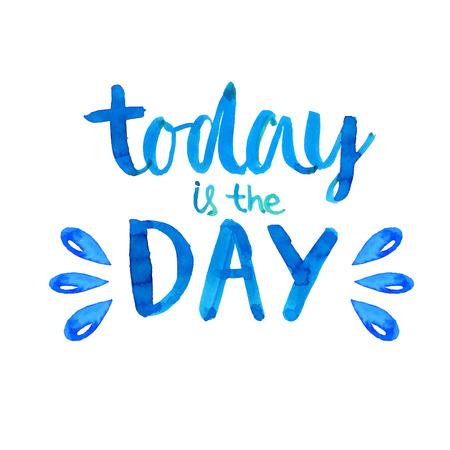 Hoy es el día - cartel cita de motivación. Caligrafía moderna escrito a mano con pincel, letras azules con toques de acuarela. Diseño de la tarjeta del vector.
