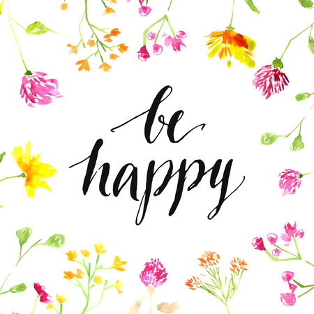 Inspirationszitat - seien Sie glücklich - handgeschrieben im modernen Kalligraphiestil mit rosa und gelben wilden Blumen, die im Aquarell gemalt werden. Vektorkartenentwurf.