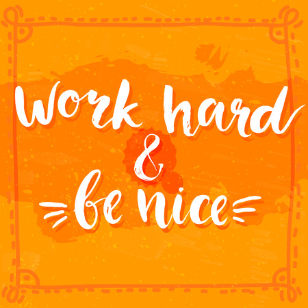 Work hard and be nice - motivational quote, typography art with brush texture. vector phase on orange grunge background. Lettering for posters, cards design. Illustration