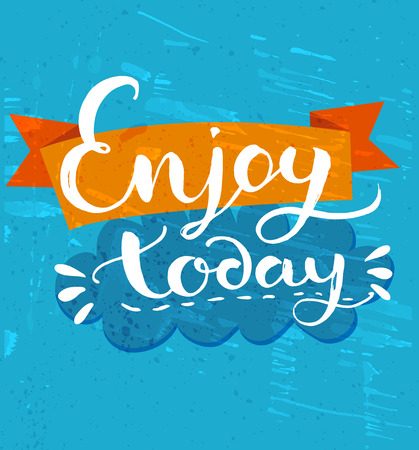 the positive: Enjoy today - positive quote, handwritten calligraphy on blue grunge background and orange ribbon. Vector typography design for cards, t-shirt, posters and social media content.