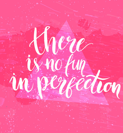 perfection: There is no fun in perfection. Inspirational quote at pink background with messy grunge texture, brush typography for poster, t-shirt or card. Vector calligraphy art. Illustration