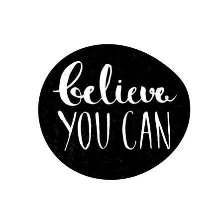 Believe you can - inspirational quote, typography art. Vector phase on black label. Lettering for posters, cards design.