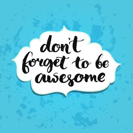 compliment: Dont forget to be awesome. Inspirational quote handwritten with brush calligraphy. Vector typography design for cards, t-shirt, posters and social media content.