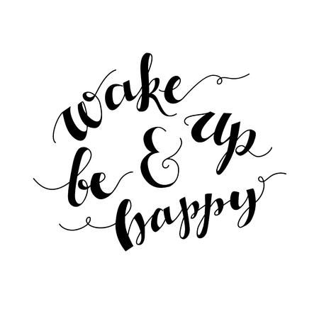 wake up happy: Wake up and be happy. Inspirational morning quote handwritten with modern calligraphy style. Black lettering isolated on white. Vector typography for cards, motivational posters, social media content.