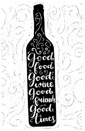 Good food, good wine, good friends, good time - inspirational quote, typography art for cafe, bars and restaurants. Vector phase on black bottle. Lettering for posters, cards design. Illustration