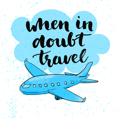voyage: When in doubt travel. Motivational quote at blue cloud background with airplane, brush typography for poster, t-shirt or card. Vector calligraphy art.
