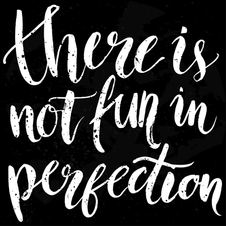 perfection: There is not fun in perfection. Inspirational quote at black background with messy grunge texture, brush typography for poster, t-shirt or card. Vector calligraphy art.