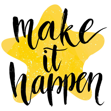 metaphors: Make it happen. Motivational quote at yellow star background, brush typography for poster, t-shirt or card. Vector calligraphy art.