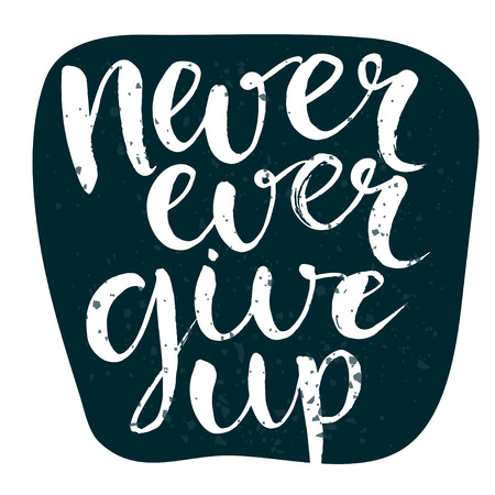 Never ever give up. Motivational quote, rough typography for poster, t-shirt or card. Vector calligraphy art. Illustration