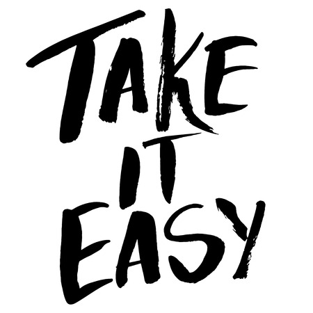 Take it easy. Motivational quote, rough typography for poster, t-shirt or card. Vector brush calligraphy art.