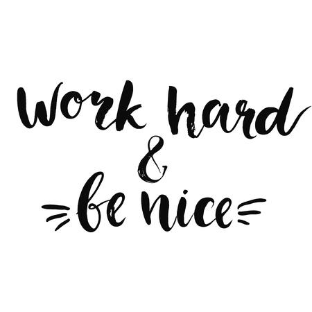 cotizacion: Trabajar duro y ser amable - cita de motivación, el arte de la tipografía con un cepillo de textura. Fase de vector negro aislado sobre fondo blanco. Letras para carteles, tarjetas de diseño