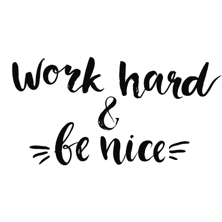nice stay: Work hard and be nice - motivational quote, typography art with brush texture. Black vector phase isolated on white background. Lettering for posters, cards design Illustration