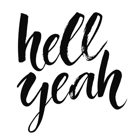 typography: Hell yeah - inspirational quote, typography art with brush texture. Black vector phase isolated on white background. Lettering for posters, cards design.