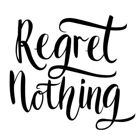arrepentimiento: Regret nada - cita inspiradora, el arte de la tipografía. Fase de vector negro aislado sobre fondo blanco. Letras para carteles, tarjetas de diseño. Vectores