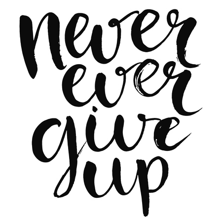 give: Never ever give up - motivational quote, typography art with brush texture. Black vector phase isolated on white background. Lettering for posters, cards design.