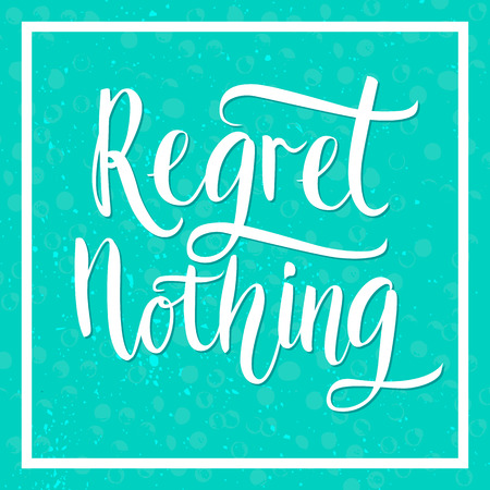 remorse: Regret nothing - inspirational quote, typography art. White vector positive phase on blue textured background. Lettering for posters, cards design. Illustration