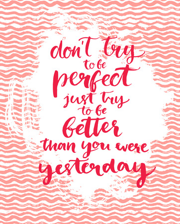 motivational: Dont try to be perfect, just try to be better than you were yesterday - inspirational quote at pink hand drawn texture. Brush calligraphy motivational quote. Vector for cards and posters. Illustration