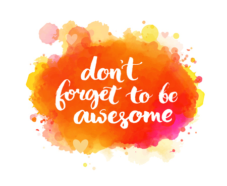 inspirational: Dont forget to be awesome. Inspirational quote, artistic vector calligraphy design. Colorful paint blot with lettering. Typography art for wall decor, cards and social media content. Illustration