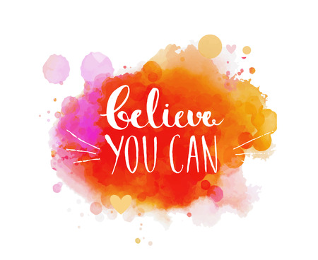 fitness: Believe you can - inspirational quote, typography art. Vector phase on the colorful artistic paint imitation background. Lettering for posters, cards design, social media content.