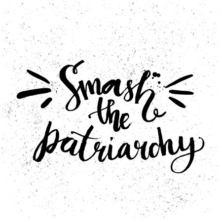 feminism: Smash the patriarchy. Feminism quote handwritten with brush, isolated on white background. Vector lettering design for t-shirts, cards and wall art.