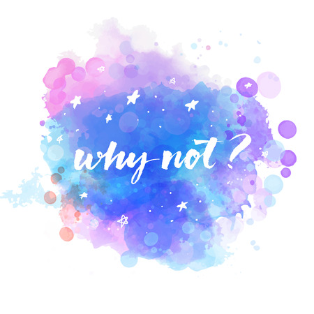 inspiration determination: Why not - question lettering at starry night sky background. Calligraphy phrase about life, decisions making, doubts and courage. Illustration