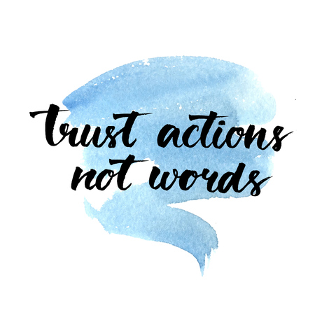 brush strokes: Trust actions, not words. Black motivational quote on blue watercolor strokes background, brush typography for poster, t-shirt or card. Vector calligraphy. Phrase about relationship and friendship. Illustration