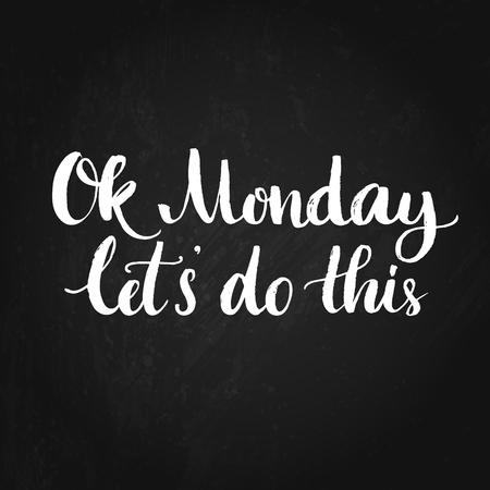 Ok Lunedi, facciamolo. citazione motivazionale per chi lavora in ufficio, inizio della settimana. calligrafia moderna sulla trama lavagna. frase positiva e divertente per i contenuti dei social media, le carte, l'arte della parete. Vettoriali