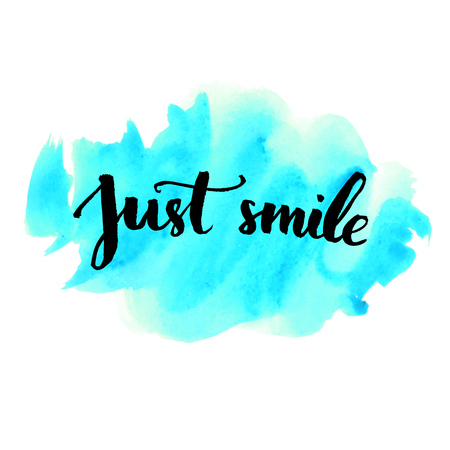 smiles: Just smile - inspirational quote handwritten on blue watercolor strokes background. Vector lettering for cards, prints and social media content, fashion design. Positive quote.