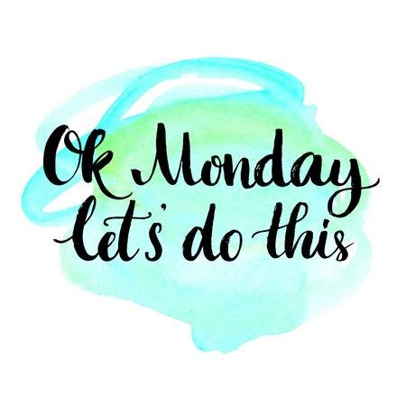 Ok Montag, lassen Sie uns dies tun. Motivierend Zitat für Büroangestellte, Anfang der Woche. Moderne Kalligraphie auf blauem Aquarellbeschaffenheit. Positive und Spaß Phrase für Social-Media-Inhalte, Karten, Wandkunst.