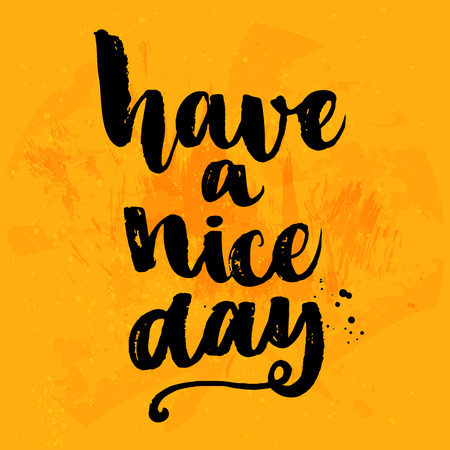 nice: Have a nice day. Vector black ink calligraphy for cards, prints and social media content, fashion design. Positive quote, lettering on yellow grunge background.