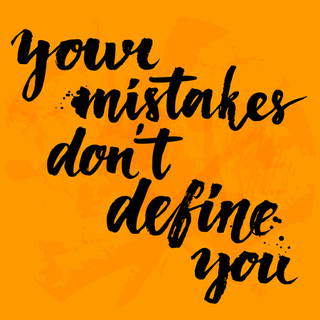 imperfection: Your mistakes dont define you. Inspirational quote at yellow background with messy ink texture, brush typography for poster, t-shirt or card. Vector calligraphy art. Illustration