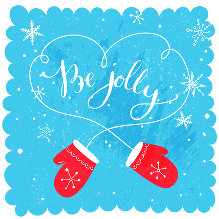 Be jolly. Modern calligraphy for Christmas cards and posters, vector lettering with cute red mitten pair and snowflakes. Illustration