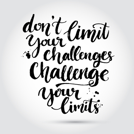 challenge: Dont limit your challenges, challenge your limits. Inspirational quote at white background with messy ink texture, brush typography for poster, t-shirt or card. Vector calligraphy art.