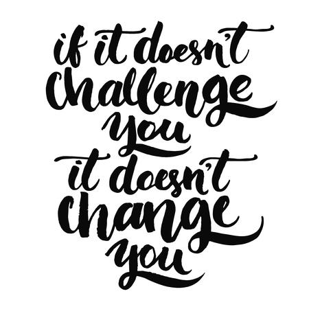 Se non sfida te, non ti cambia. Citazione motivazionale, vettore lettering poster. Tipografia isolato nero su sfondo bianco. Archivio Fotografico - 47451780