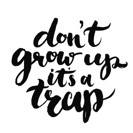 quotes: Dont grow up, its a trap. Fun kids quote Illustration