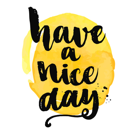have on: Have a nice day. Brush lettering, positive saying at yellow watercolor background.