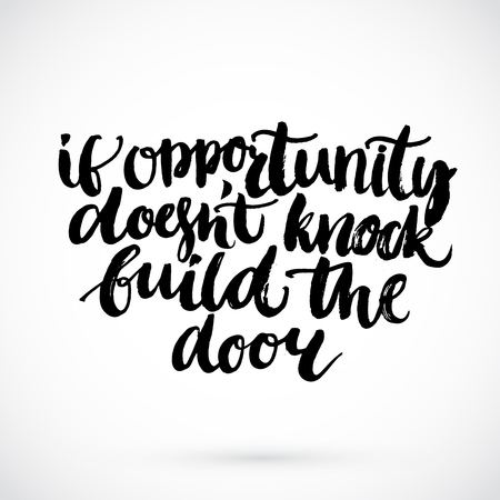 opportunity: Motivational quote - if opportunity doesnt knock build the door. Inspirational saying, handwritten brush script calligraphy. Rough vector typography.